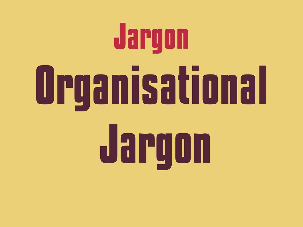 Jargon Organisational Jargon