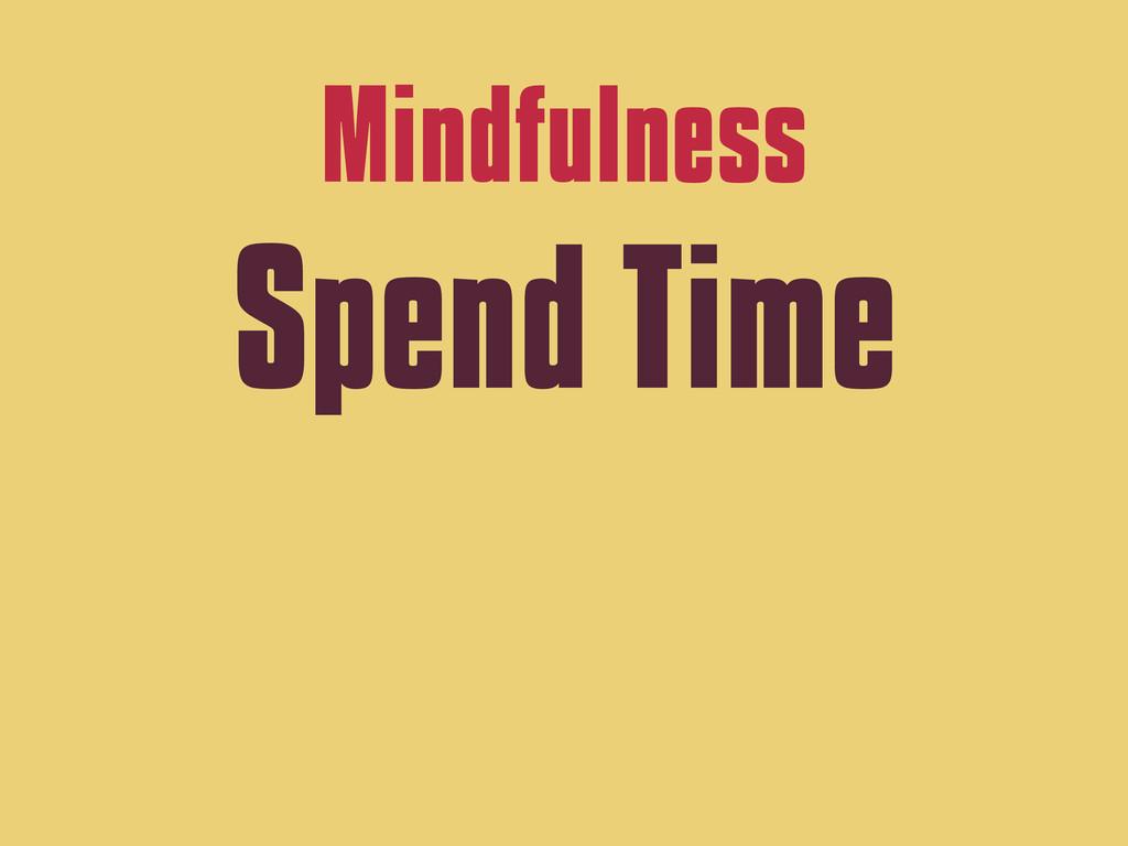 Mindfulness Spend Time