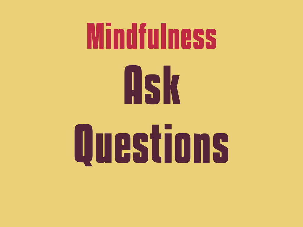 Mindfulness Ask Questions
