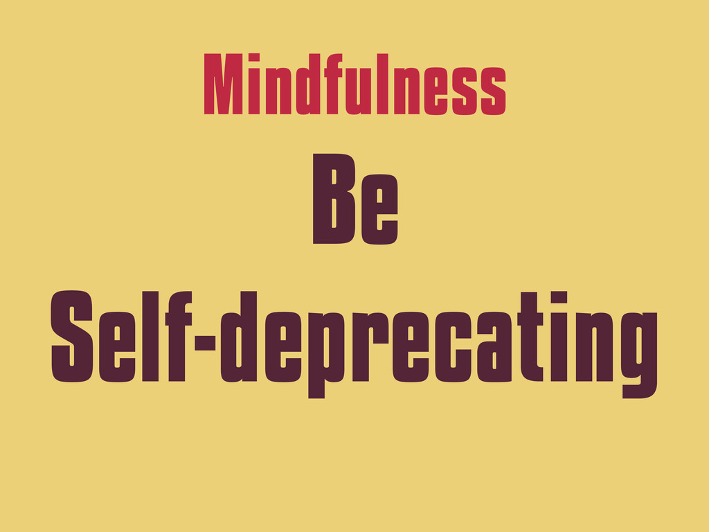 Mindfulness Be Self-deprecating