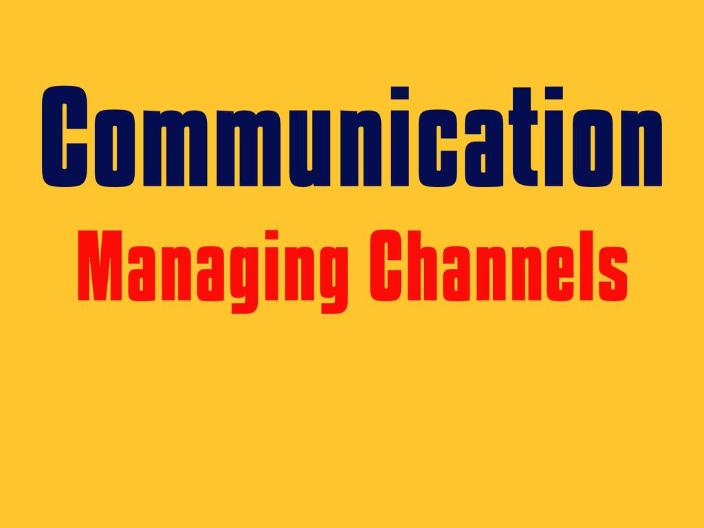 Communication Managing Channels