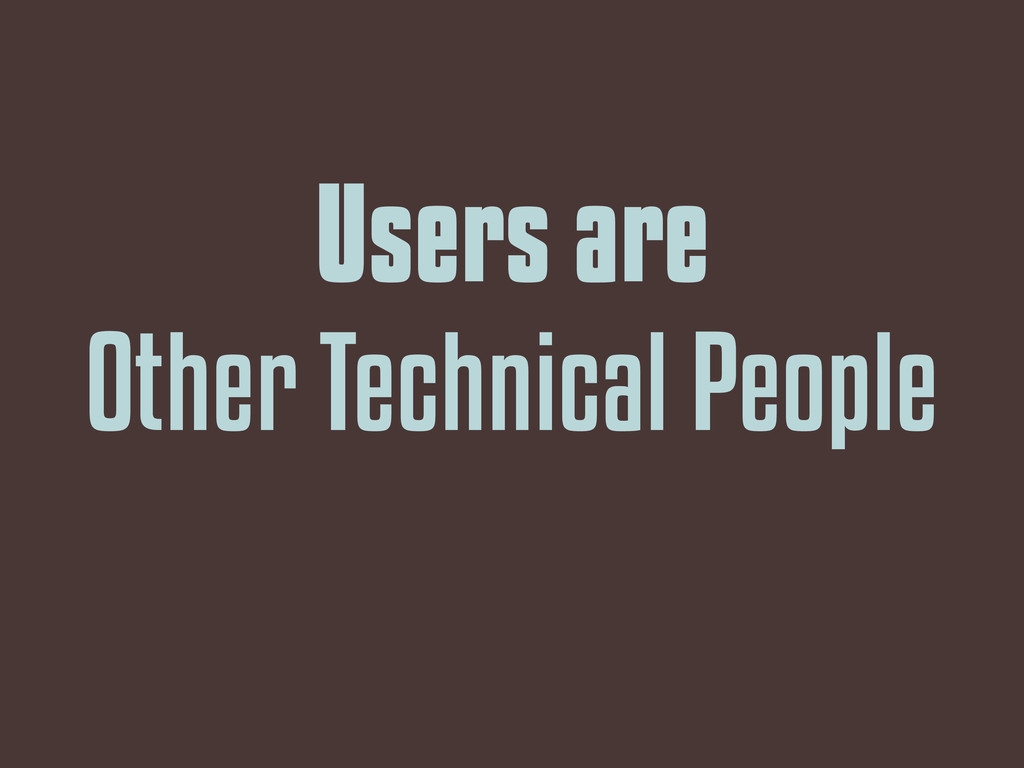Users are Other Technical People