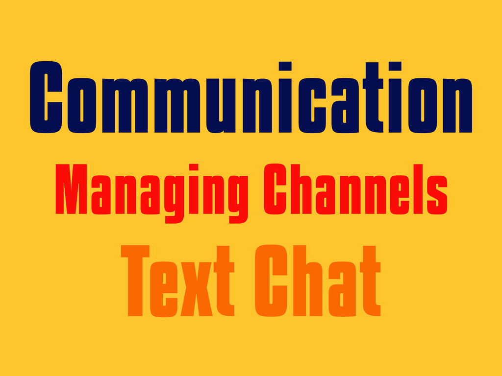 Communication Managing Channels Text Chat