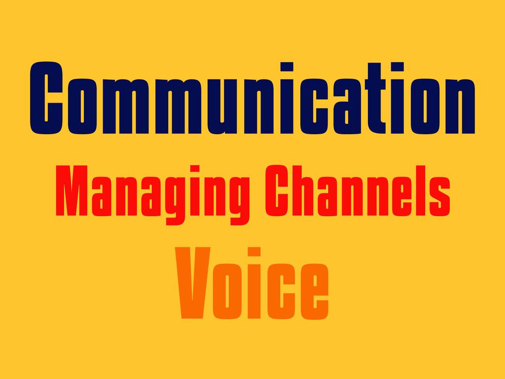 Communication Managing Channels Voice