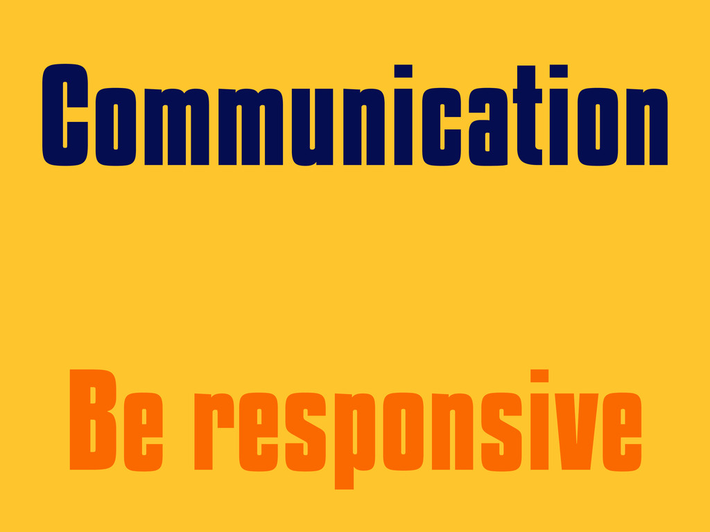 Communication Be responsive