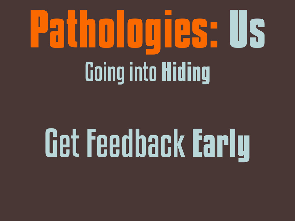 Get Feedback Early Pathologies: Us Going into H...
