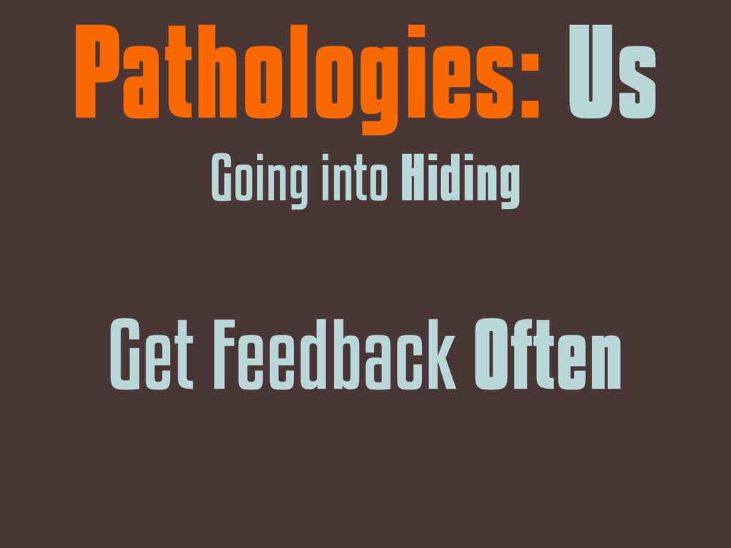 Get Feedback Often Pathologies: Us Going into H...