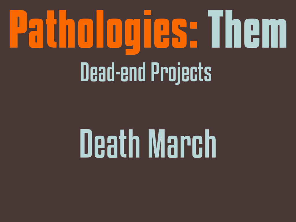 Pathologies: Them Dead-end Projects Death March