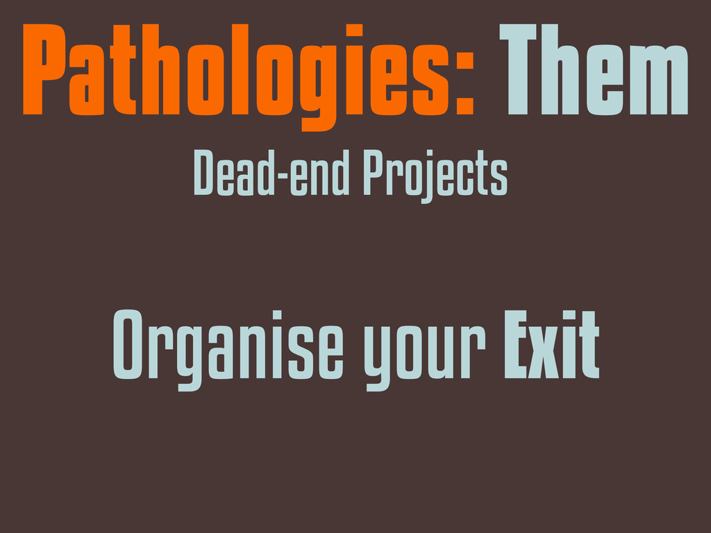Pathologies: Them Dead-end Projects Organise yo...