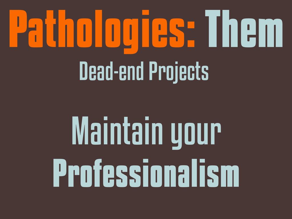 Pathologies: Them Dead-end Projects Maintain yo...