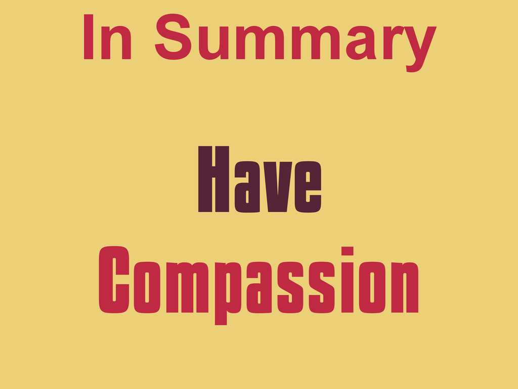 Have Compassion In Summary