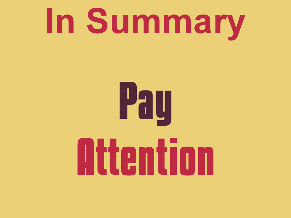 Pay Attention In Summary