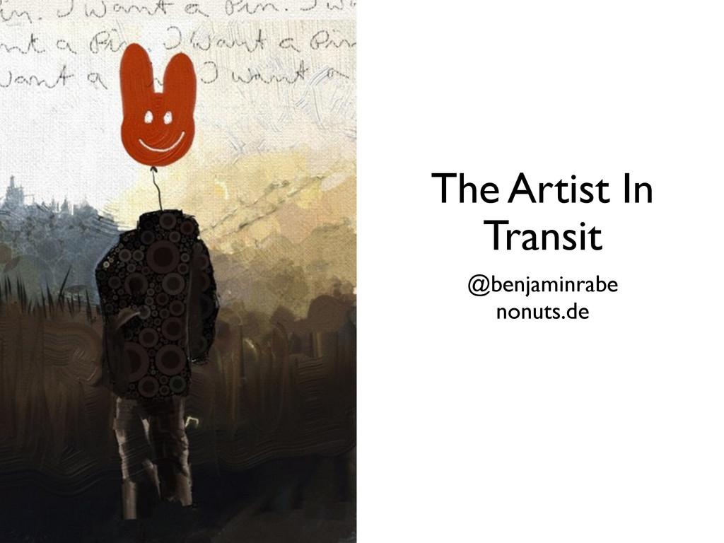 @benjaminrabe nonuts.de The Artist In Transit
