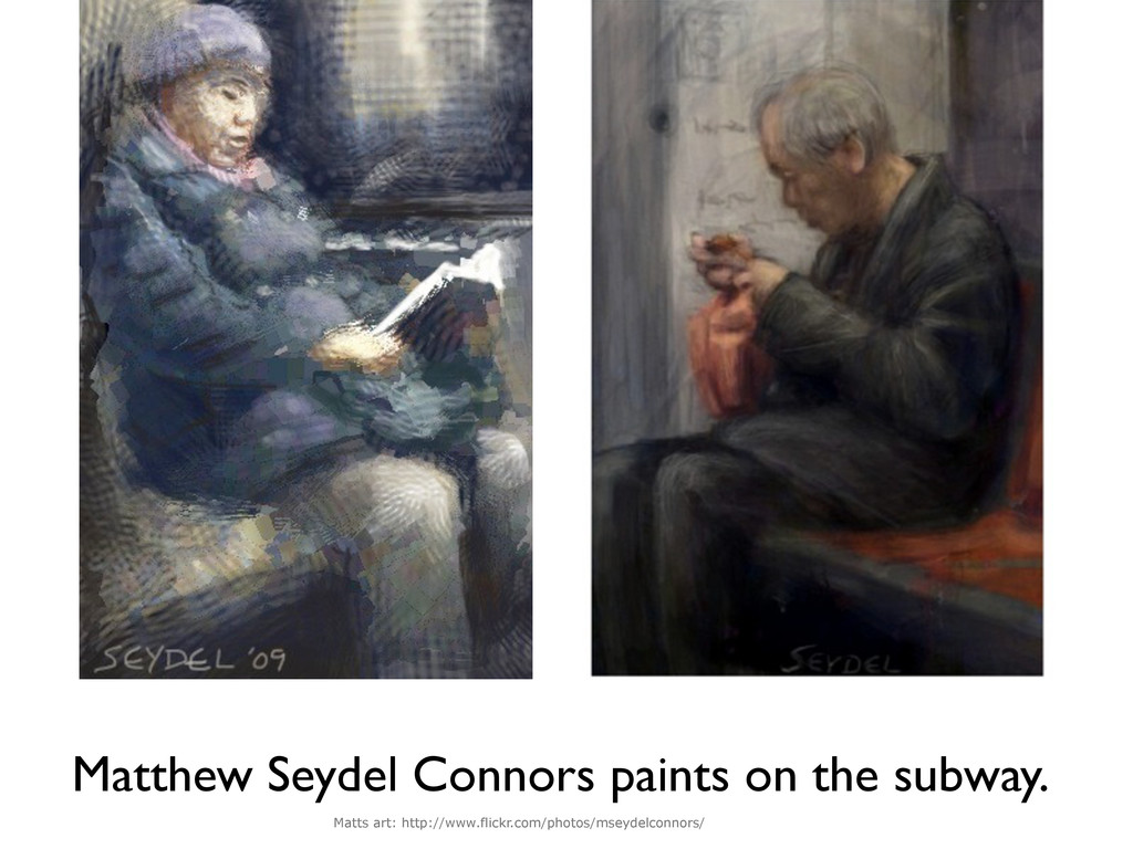Matthew Seydel Connors paints on the subway. Ma...