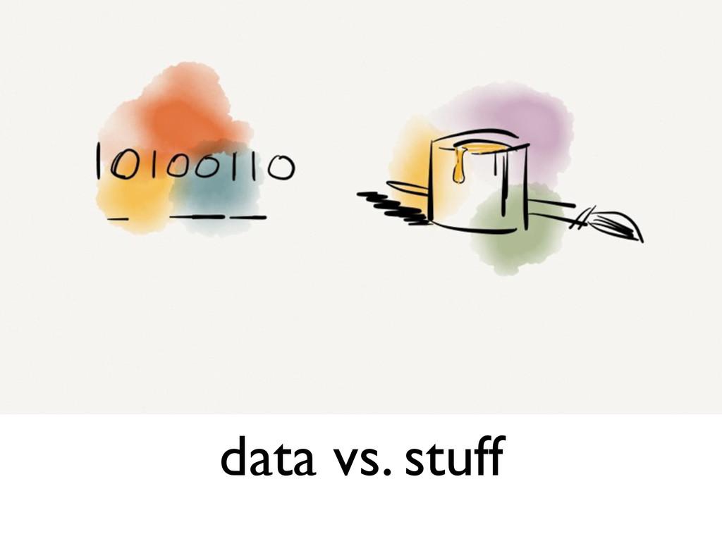 data vs. stuff