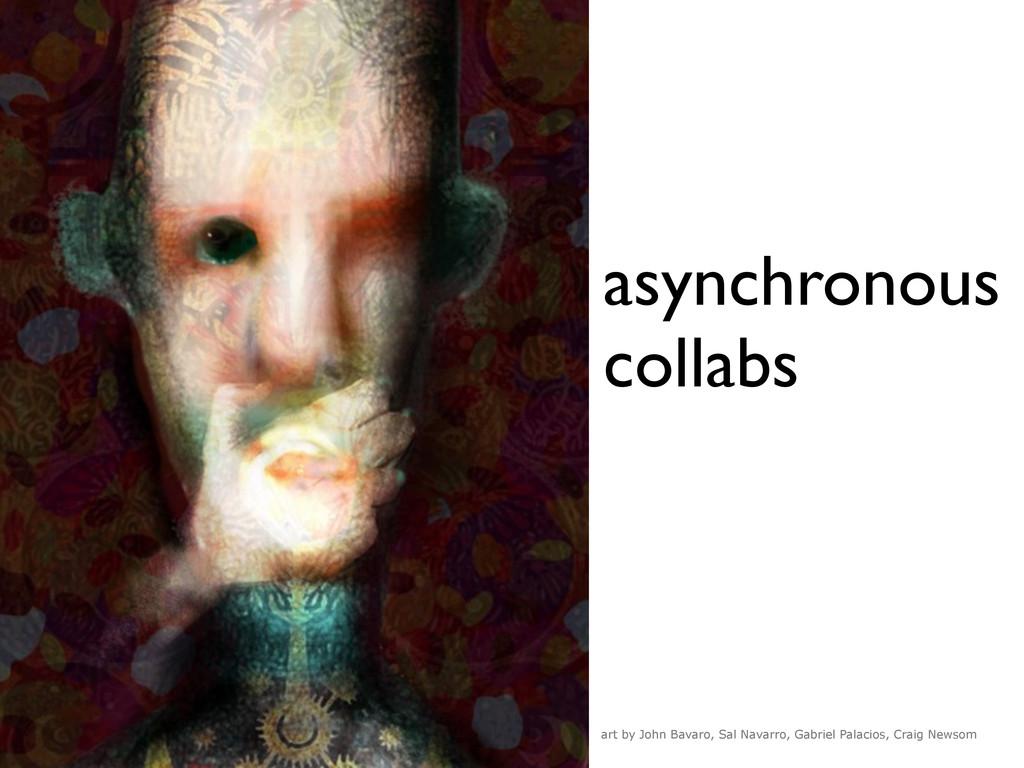 asynchronous collabs art by John Bavaro, Sal Na...