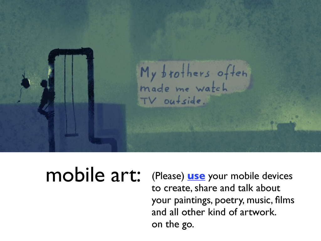 mobile art: (Please) use your mobile devices to...