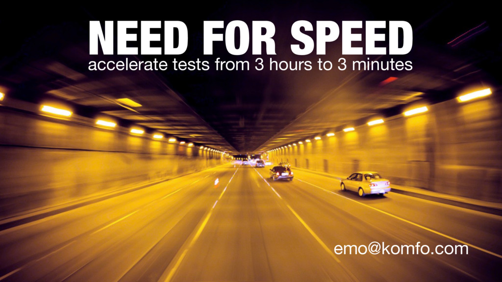 NEED FOR SPEED accelerate tests from 3 hours to...