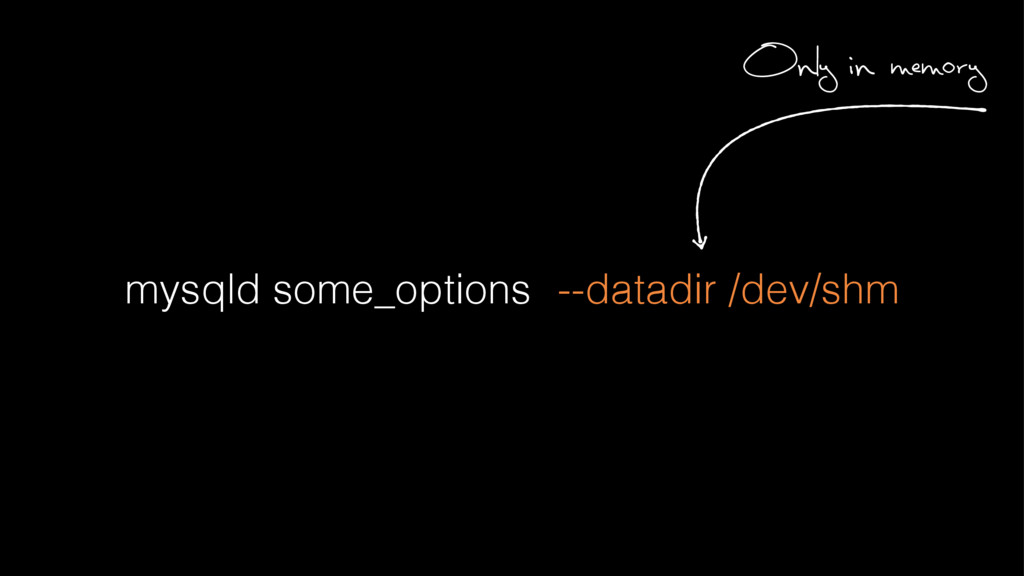 mysqld some_options --datadir /dev/shm Only in ...