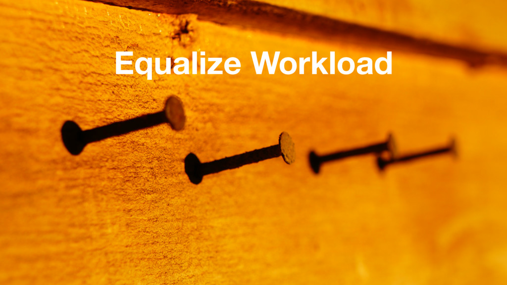 Equalize Workload