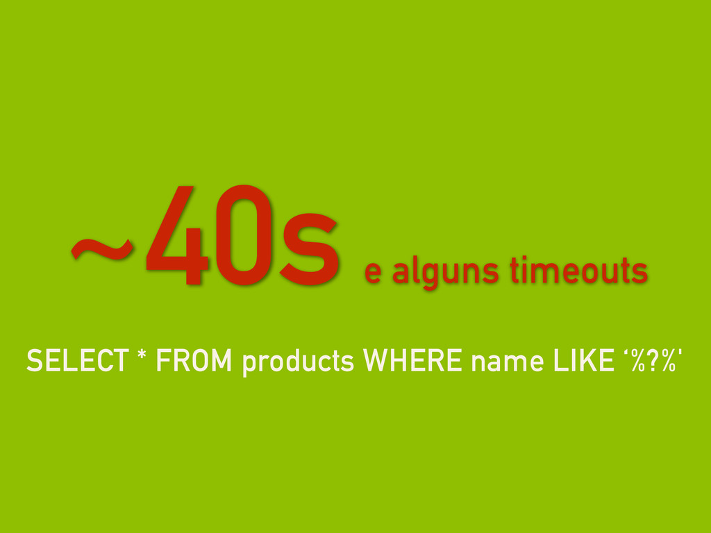 SELECT * FROM products WHERE name LIKE '%?%' ~4...