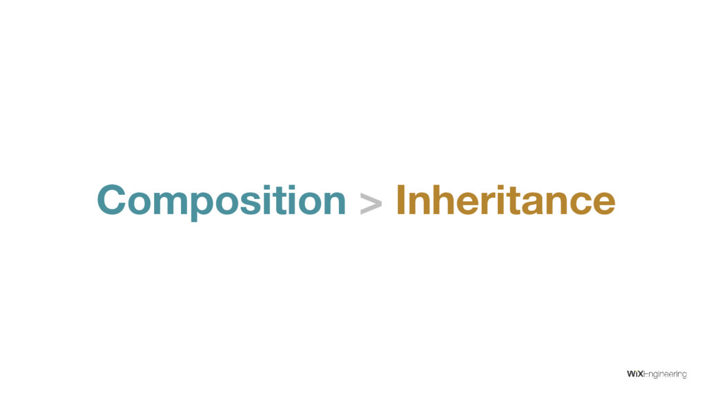 Composition > Inheritance