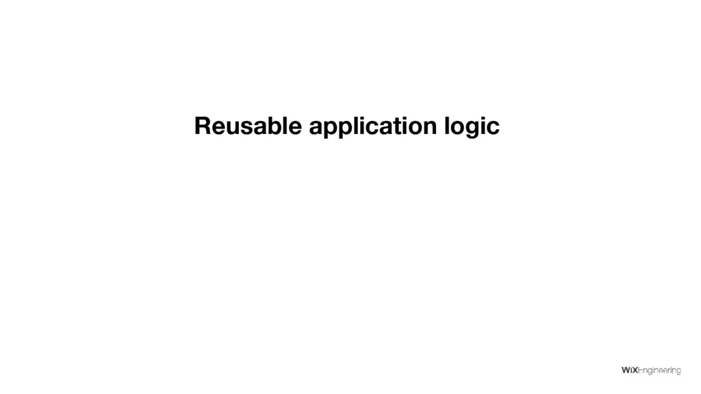 Reusable application logic