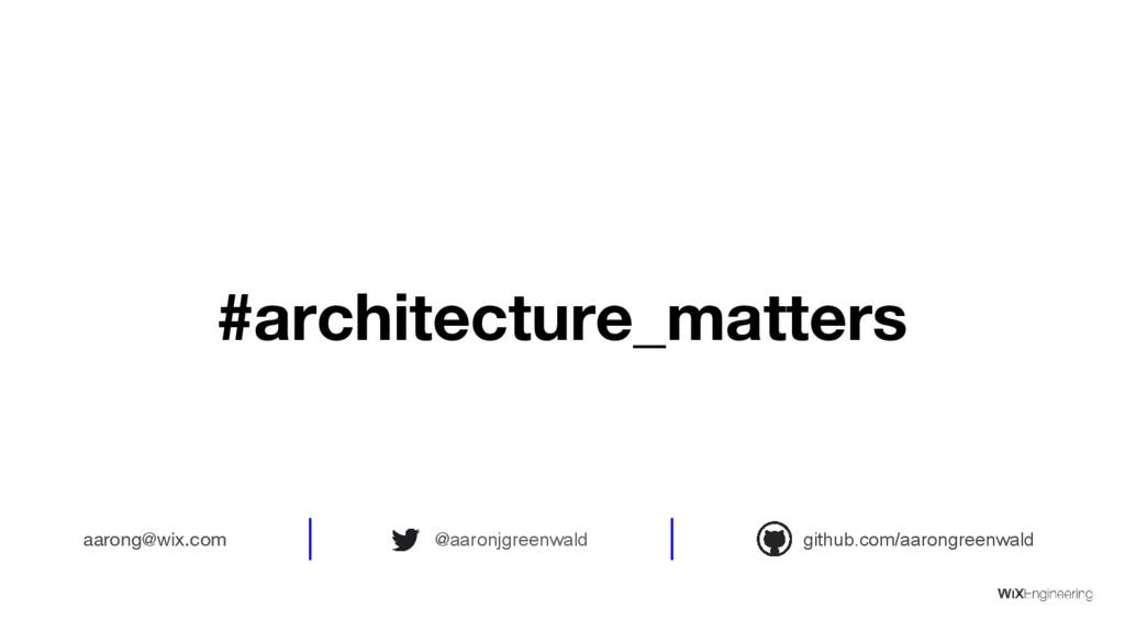 #architecture_matters github.com/aarongreenwald...