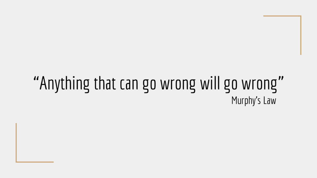 """Anything that can go wrong will go wrong"" Murp..."