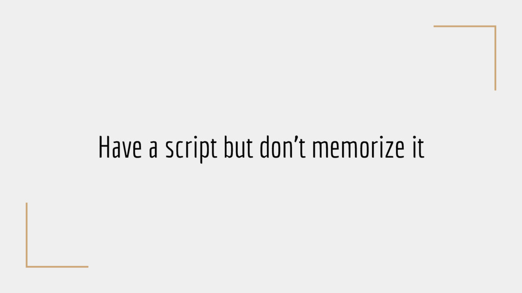 Have a script but don't memorize it