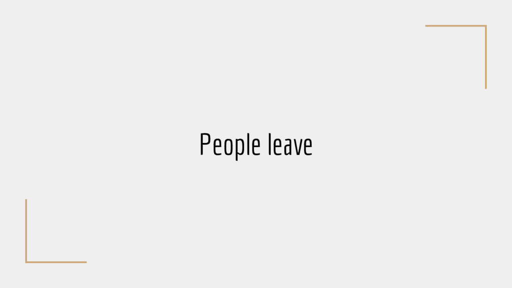 People leave