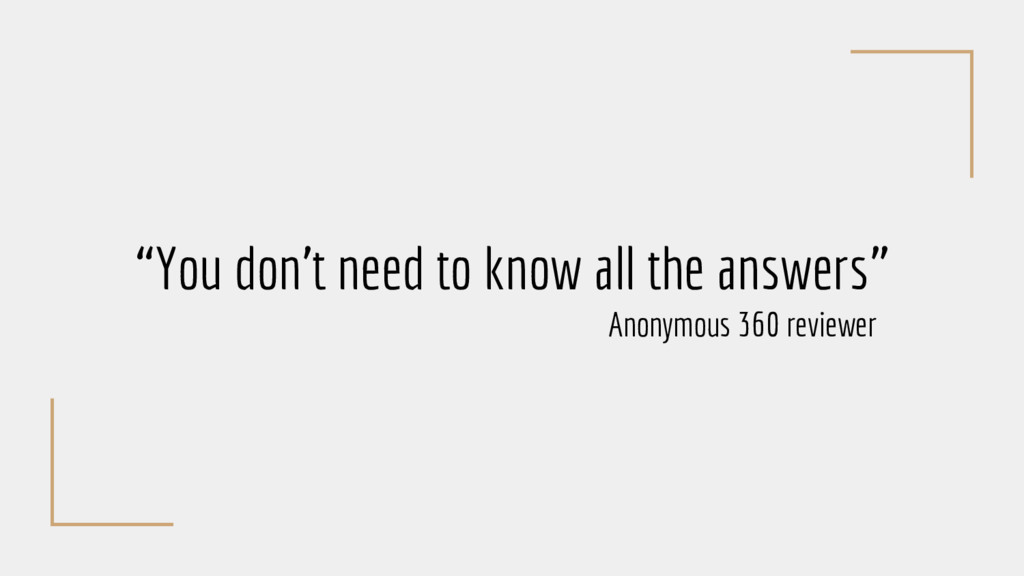 """You don't need to know all the answers"" Anonym..."