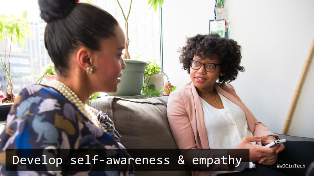 Develop self-awareness & empathy #WOCinTech