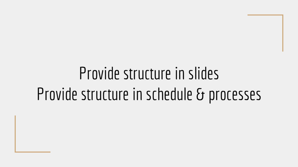 Provide structure in slides Provide structure i...