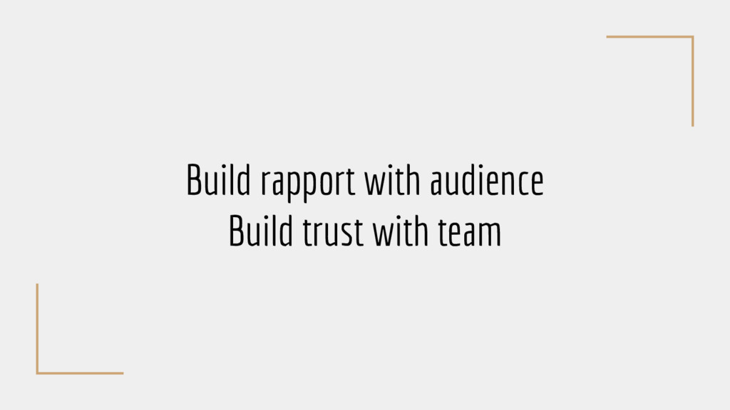 Build rapport with audience Build trust with te...