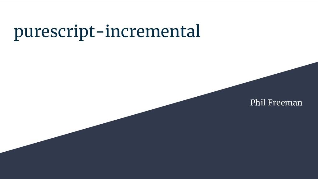 purescript-incremental Phil Freeman