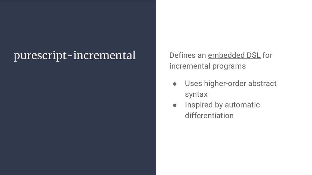 purescript-incremental Defines an embedded DSL ...