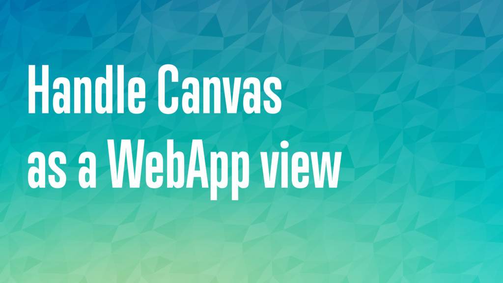 Handle Canvas as a WebApp view
