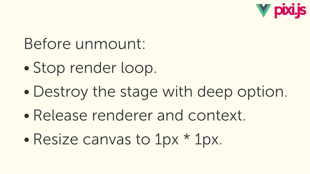 Before unmount: • Stop render loop. • Destroy t...