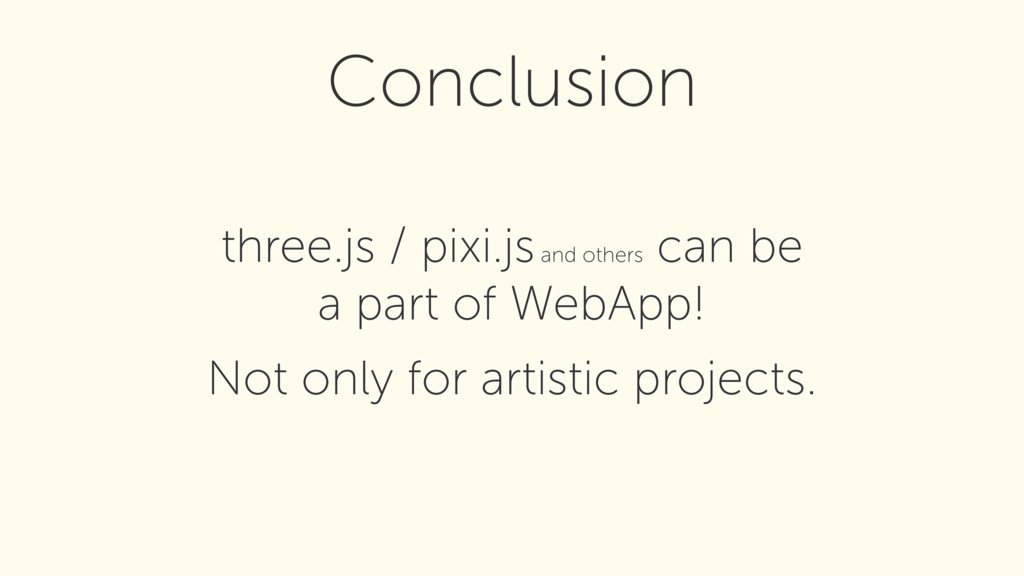 three.js / pixi.js and others can be