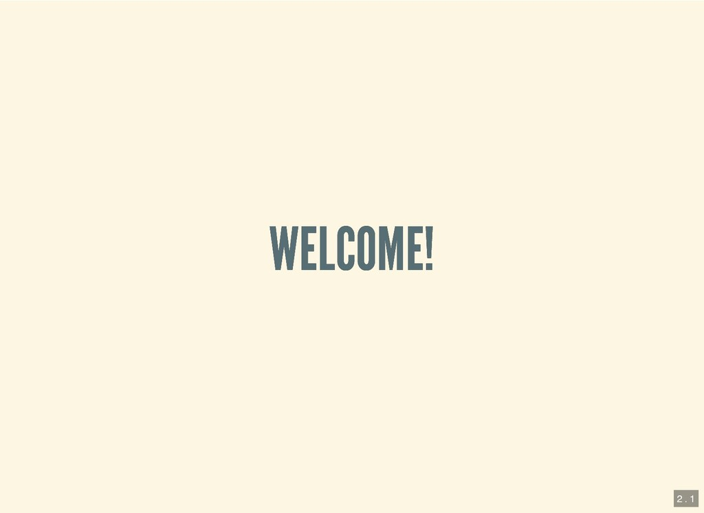 WELCOME! WELCOME! 2 . 1
