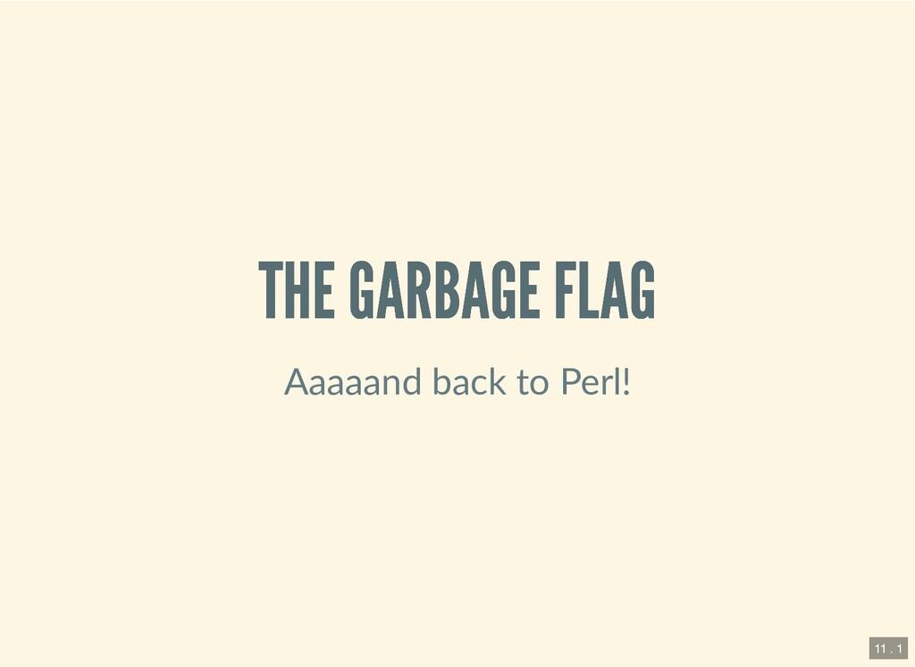 THE GARBAGE FLAG THE GARBAGE FLAG Aaaaand back ...