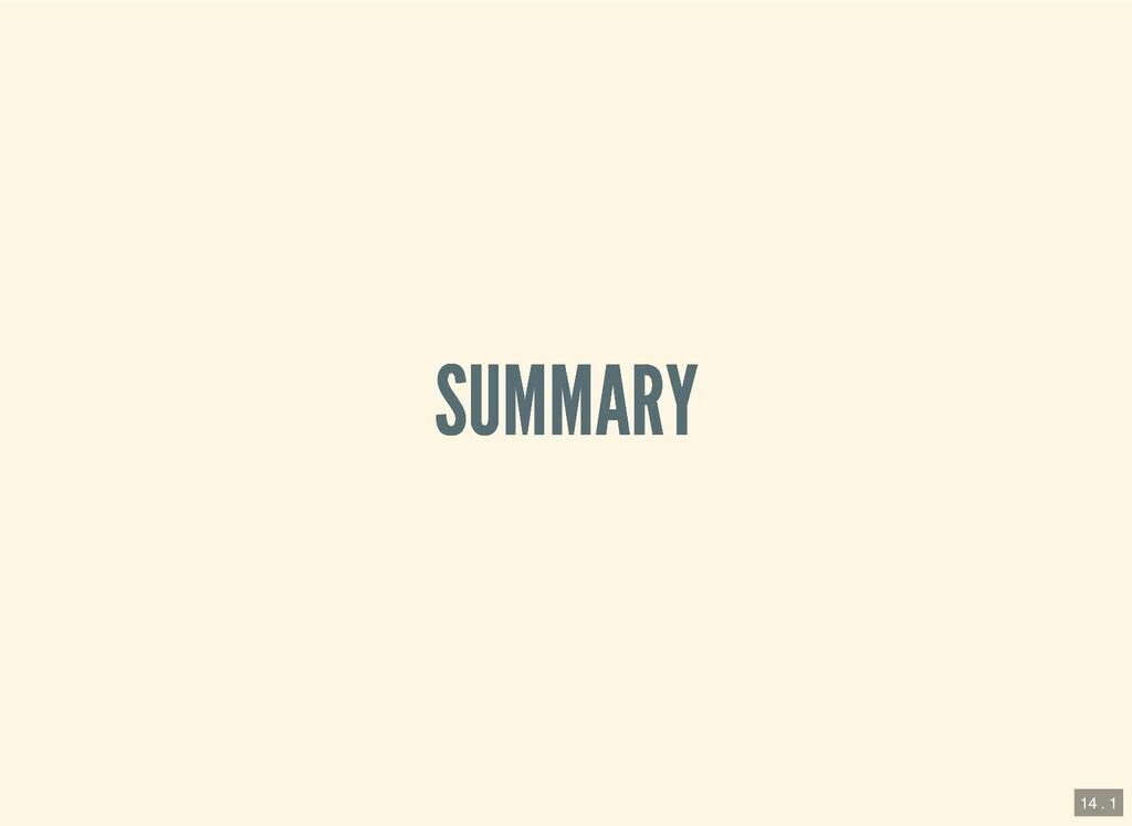SUMMARY SUMMARY 14 . 1