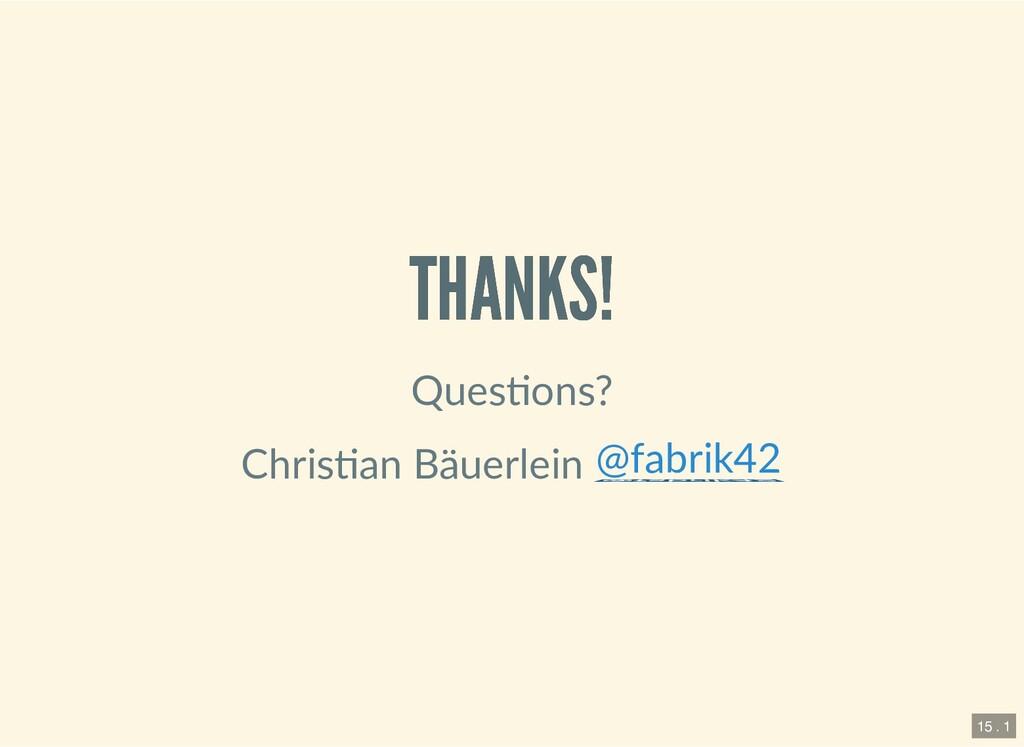 THANKS! THANKS! Ques ons? Chris an Bäuerlein @f...
