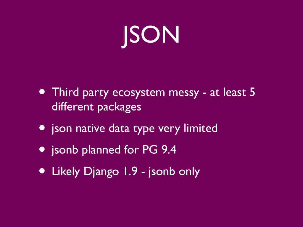 JSON • Third party ecosystem messy - at least 5...
