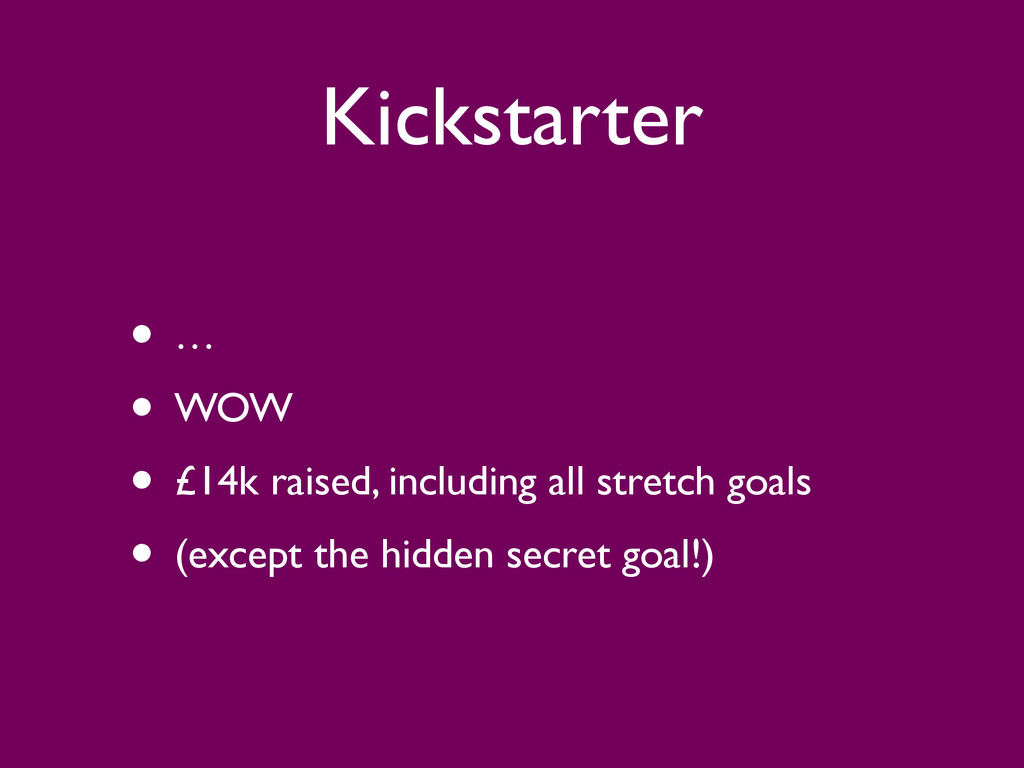 Kickstarter • …  • WOW  • £14k raised, incl...