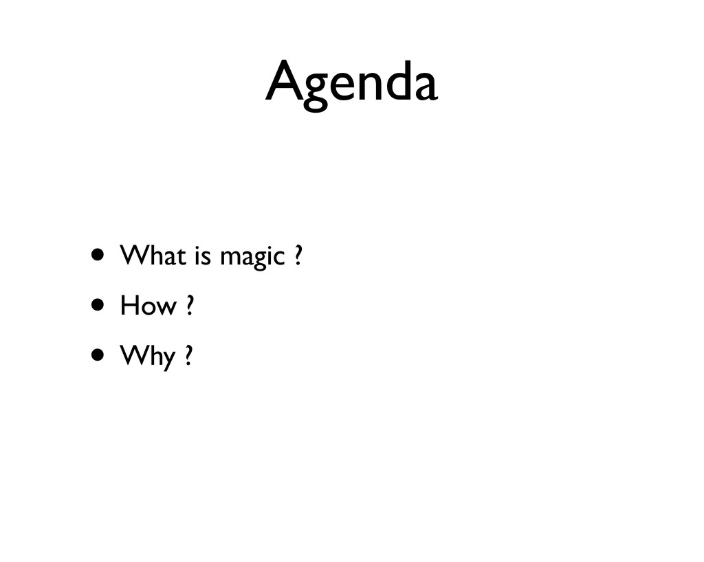 Agenda • What is magic ? • How ? • Why ?