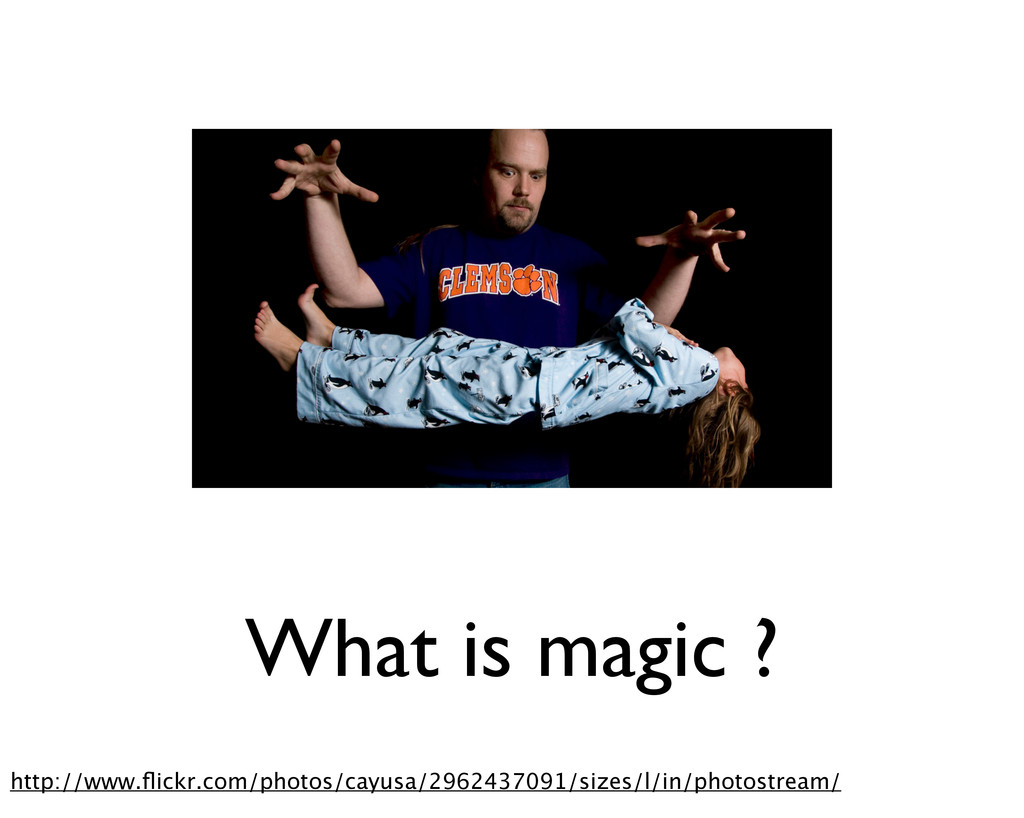 What is magic ? http://www.flickr.com/photos/cay...