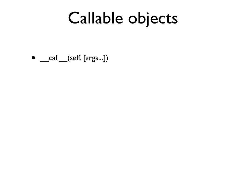Callable objects • __call__(self, [args...])