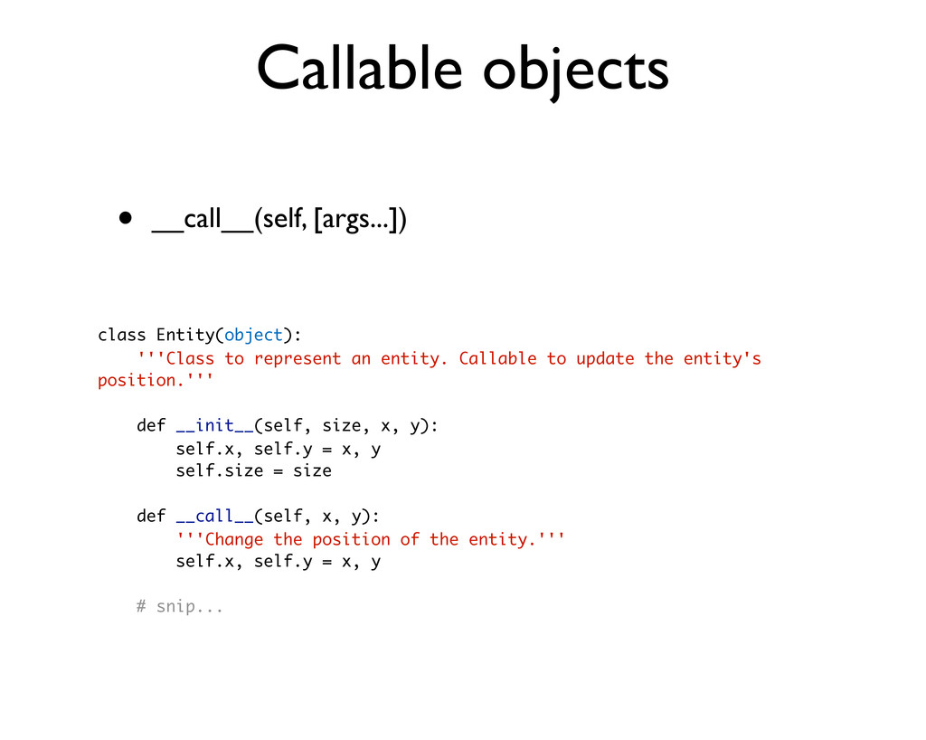 Callable objects • __call__(self, [args...]) cl...